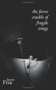 the fierce crackle of fragile wings